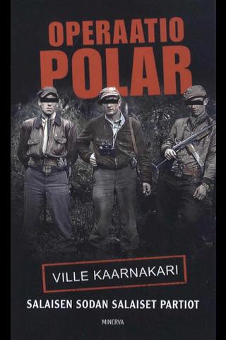 Kaarnakari, Ville: Operaatio Polar - Salaisen sodan salaiset partiot pokkari