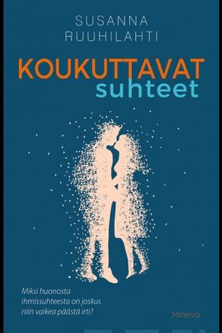 Minerva Kustannus Susanna Ruuhilahti: Koukuttavat suhteet