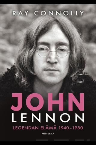 Minerva Kustannus Ray Connolly: John Lennon - Legendan elämä 1940-1980