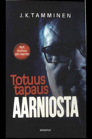 Tamminen, J. K.: Totuus tapaus Aarniosta pokkari