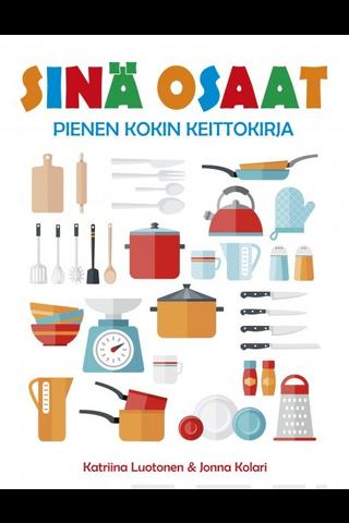 Readme.fi Katriina Luotonen, Jonna Kolari: Sinä osaat - pienen kokin keittokirja
