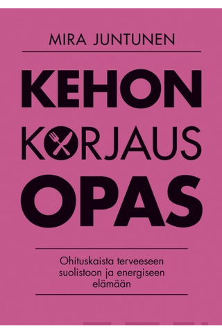 Readme.fi Mira Juntunen: Kehon korjausopas - ohituskaista terveeseen suolistoon ja energiseen elämään