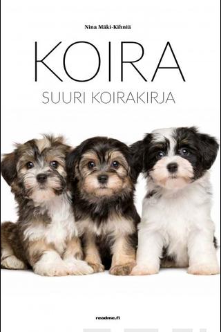 Readme.fi Nina Mäki-Kihniä: Koira - suuri koirakirja