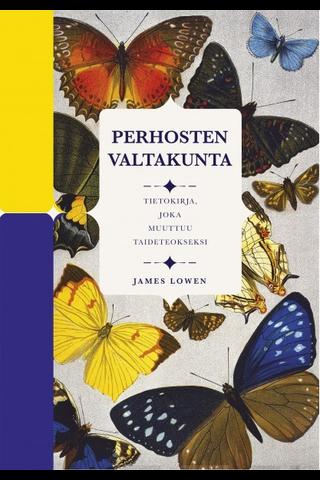 Readme.fi James Lowen: Perhosten valtakunta - tietokirja, joka muuttuu taideteokseksi