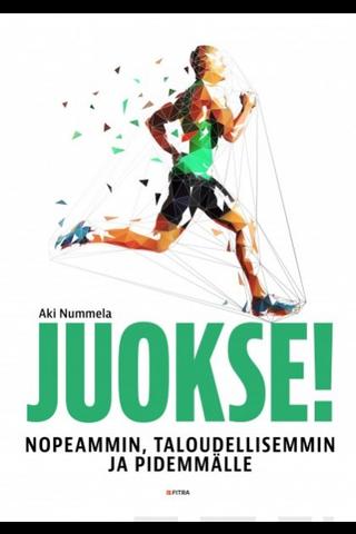Fitra Aki Nummela: Juokse! - Nopeammin, taloudellisemmin ja pidemmälle