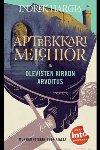 Into Kustannus Indrek Hargla: Apteekkari Melchior ja Olevisten kirkon arvoitus