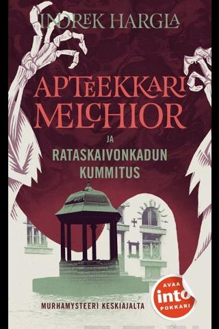 Into Kustannus Indrek Hargla: Apteekkari Melchior ja Rataskaivonkadun kummitus