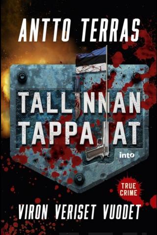 Into Kustannus Antto Terras: Tallinnan tappajat - Viron veriset vuodet