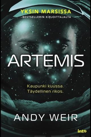 Into Kustannus Andy Weir: Artemis - Kaupunki kuussa. Täydellinen rikos.