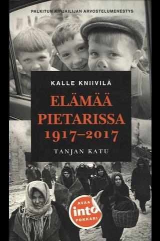Kniivilä, Kalle: Elämää Pietarissa 1917-2017 - Tanjan katu pokkari