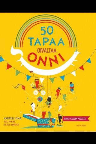 Lasten Keskus Vanessa King, Val Payne & Peter Harper: 50 tapaa oivaltaa onni