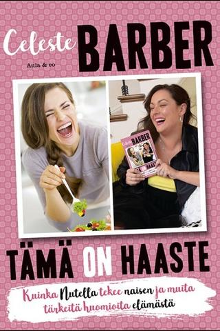 Celeste Barber: Tämä on haaste. Kuinka Nutella tekee naisen ja muita tärkeitä huomioita elämästä