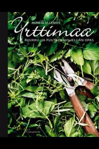 Minerva Kustannus Agneta Ullenius: Yrttimaa - Ruukku- ja puutarhaviljelijän opas