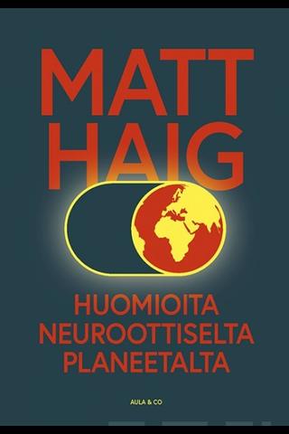 Aula Co Matt Haig: Huomioita neuroottiselta planeetalta